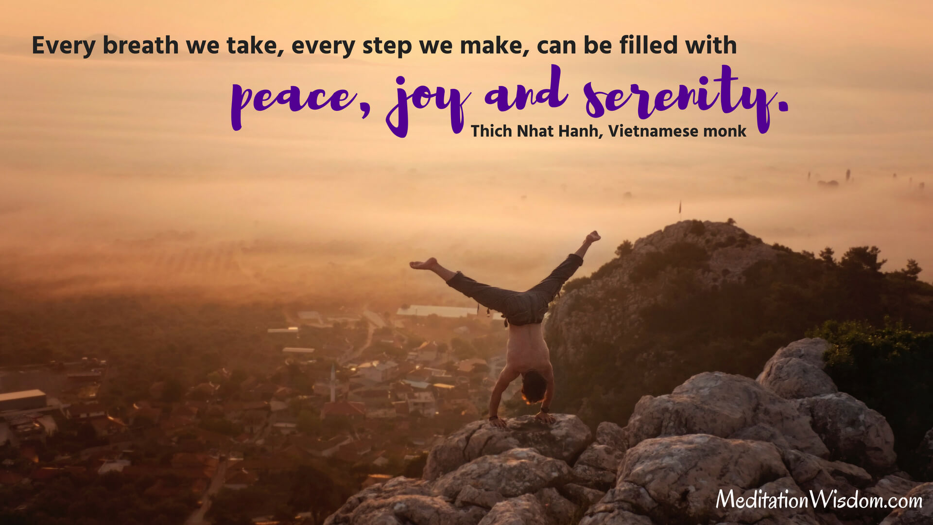 Every breath we take, every step we make, can be filled with peace, joy and serenity. ~Thich Nhat Hanh #quotes #peace #joy #meditation